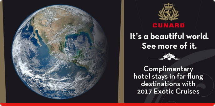 Cunard - Exotic 2017 Complimentary Stays