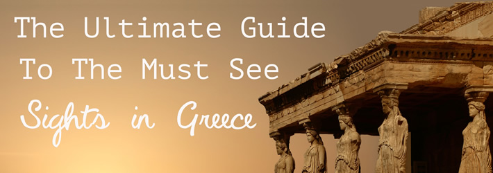 The Ultimate Guide to the Must See Sights in Greece